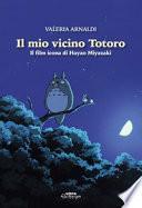Il mio vicino Totoro. Il film icona di Hayao Miyazaki