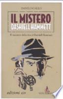 Il mistero Dashiell Hammett. Il racconto della vita di Dashiell Hammett