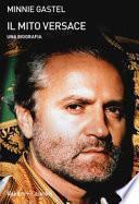 Il mito Versace. Una biografia