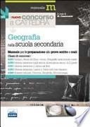 Il nuovo concorso a cattedra. Classi A043, A050, A051, A052, A060 geografia nella scuola secondaria. Manuale per la preparazione alle prove scritte e orali