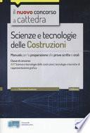 Il nuovo concorso a cattedra. Scienze e tecnologie delle costruzioni. Manuale per prove scritte e orali. Classe A37