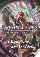 Il nuovo Dio e l'abisso- Dreamscapes i racconti perduti - volume 10