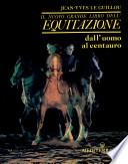 il nuovo grande libro dell equitazione dall'uomo al centauro