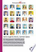 Il nuovo istituto professionale. Visione, metodo, organizzazione