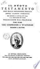 Il Nuovo Testamento con delle riflessioni morali sopra ciascun versetto per renderne la lettura più utile e la meditazione più facile traduzione dal francese tomo primo [-?]