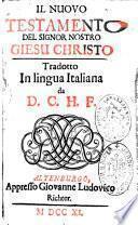 Il Nuovo Testamento del Signor Nostro Giesu Christo. Tradotto in lingua italiana da D. C. H. F.