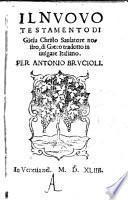 Il nuovo testamento di Giesu Christo ... di greco tradotto ... per Antonio Brucioli