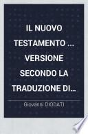 Il Nuovo Testamento ... Versione secondo la traduzione di Giovanni Diodati, diligentemente riveduta ed emendata, sull'originale greco