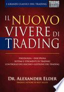 Il nuovo vivere di trading. Psicologia, disciplina, sistemi e strumenti di trading, controllo del rischio, gestione del trading