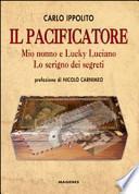 Il pacificatore. Mio nonno e Lucky Luciano. Lo scrigno dei segreti