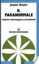 Il paranormale. Telepatia, chiaroveggenza, premonizioni