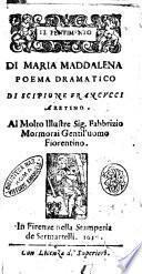 Il pentimento di Maria Maddalena poema dramatico di Scipione Francucci aretino. Al molto illustre sig. Fabbrizio Mormorai gentil'uomo fiorentino