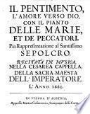 Il Pentimento, L'Amore Verso Dio, Con Il Pianto Delle Marie, Et De Peccatori. Pia Rappresentatione al Santissimo Sepolcro. Recitata In Musica, Nella Cesarea Capella, ... L'Anno 1661
