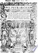 Il Petrarcha ; Con l'espositione ; di novo ristampato con le figure a i triomphi, et con piu cose utili in varii luoghi aggiunte