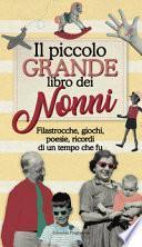 Il piccolo grande libro dei nonni. Filastrocche, giochi, poesie, ricordi di un tempo che fu