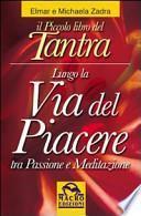 Il piccolo libro del tantra. Lungo la via del piacere tra passione e meditazione