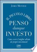 Il piccolo libro penso dunque investo. Come essere il miglior alleato dei propri investimenti
