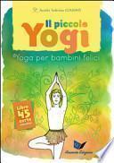 Il piccolo yogi. Yoga per bambini felici