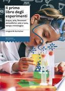 Il primo libro degli esperimenti. Acqua, aria, fenomeni atmosferici, sole, luna, tempo cronologico
