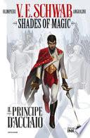 Il principe d'acciaio. Shades of magic