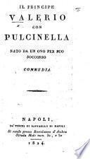 Il Principe Valerio, con Pulcinello nato da un ovo per suo soccorso. Commedia [in three acts and in prose].