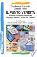 Il punto vendita. Tecniche di sviluppo commerciale dei prodotti finanziari, assicurativi e bancari