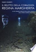 Il relitto della corazzata Regina Margherita. La più grande perdita della Regia Marina nella prima guerra mondiale