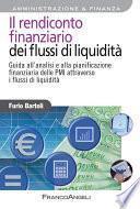 Il rendiconto finanziario dei flussi di liquidità. Guida all'analisi e alla pianificazione finanziaria delle Pmi attraverso i flussi di liquidità