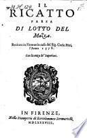 Il Ricatto ; Farsa Di Lotto Del Mazza. Recitata in Firenze in casa del Sig. Carlo Pitti, l'Anno 1578