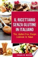Il Ricettario Senza Glutine In Italiano/ The Gluten Free Cookbook In Italian: Le 30 Migliori Ricette Senza Glutine