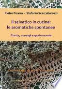 Il selvatico in cucina: le aromatiche spontanee. Piante, consigli e gastronomia.