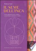 Il seme dell'inca. L'arte spirituale incaico andina: cosmovisione, iniziazioni e rituali