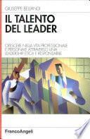 Il talento del leader. Crescere nella vita professionale e personale attraverso una leadership etica e responsabile