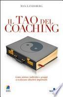 Il tao del coaching. Come aiutare individui e gruppi a realizzare obiettivi importanti