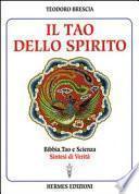 Il tao dello spirito. Bibbia, tao e scienza: sintesi di verità