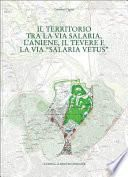 Il territorio tra la via Salaria, l'Aniene, il Tevere e la via Salaria vetus