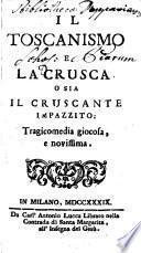 Il Toscanismo E La Crusca O Sia Il Cruscante Impazzito: Tragicomedia giocosa, e novissima