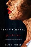 Il Travestimento Perfetto (Un emozionante thriller psicologico di Jessie Hunt—Libro Dieci)