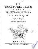Il trionfo del tempo nella bellezza ravveduta Oratorio posto in musica dal sig. Carlo Cesarini