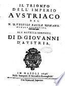 Il trionfo dell'imperio austriaco del p.d. Teofilo Basile romano monaco celestino all'altezza sereniss. di d. Giovanni d'Austria
