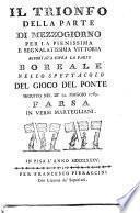 Il Trionfo della parte di Mezzogiorno per la pienissima ... vittoria riportata sopra la parte Boreale nello spettacolo del gioco del Ponte seguito nel dì 12. maggio 1785. Farsa in versi martegliani