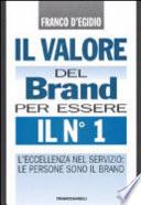 Il valore del brand per essere il n° 1. L'eccellenza nel servizio: le persone sono il brand