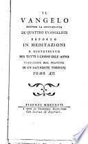 Il Vangelo secondo la concordanza de' quattro evangelisti esposto in meditazioni e distribuito per tutti i giorni dell'anno traduzione dal francese di un sacerdote torinese. Tomo 1. [-12.]