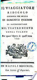 Il viaggiatore ridicolo commedia per musica di Domenico Piccinni da rappresentarsi nel Teatro Nuovo sopra Toledo per quart'opera di quest'anno 1799 [la musica è del sig. D. Giuseppe Elia]