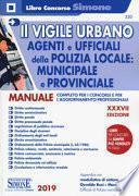 Il vigile urbano. Corso per agenti e ufficiali della Polizia Locale, municipale e provinciale. Manuale completo per i concorsi e per l'aggiornamento professionale