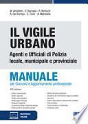 Il vigile urbano. Manuale per agenti e ufficiali di polizia locale, municipale e provinciale
