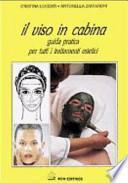Il viso in cabina. Guida pratica per tutti i trattamenti estetici