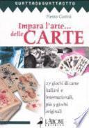Impara l'arte... delle carte. 27 giochi di carte italiani e internazionali, più 9 giochi originali