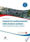 Impianti di condizionamento nelle strutture sanitari - Nozioni fondamentali ed esempi progettualie