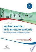 Impianti elettrici nelle strutture sanitarie - Nozioni fondamentali ed esempi progettuali